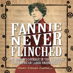 fannie-never-flinched-one-womans-courage-in-the-struggle-for-american-labor-union-rights-by-mary-cronk-farrell