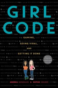 girl-code-gaming-going-viral-and-getting-it-done-byandrea-gonzales-sophie-houser-march-7
