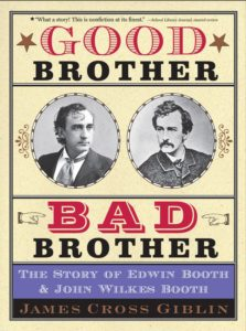 good-brother-bad-brother-the-story-of-edwin-booth-and-john-wilkes-booth-by-james-cross-giblin-january-10