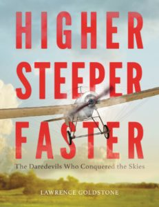 higher-steeper-faster-the-daredevils-who-conquered-the-skies-by-lawrence-goldstone-april-18