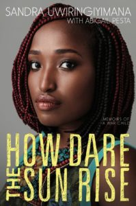 how-dare-the-sun-rise-memoirs-of-a-war-child-bysandra-uwiringiyimana-abigail-pesta-may-16