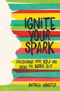 ignite-your-spark-discovering-who-you-are-from-the-inside-out-by-patricia-wooster-january-10