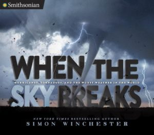 when-the-sky-breaks-hurricanes-tornadoes-and-the-worst-weather-in-the-world-by-simon-winchester-january-31