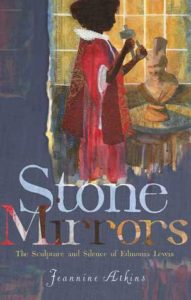 Stone Mirrors- The Sculpture and Silence of Edmonia Lewis by Jeannine Atkins