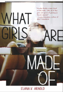 What Girls Are Made Of by Elana K Arnold