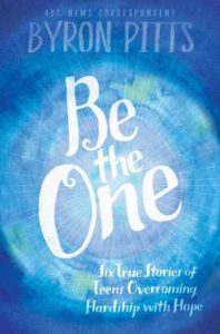Be the One - Six True Stories of Teens Overcoming Hardship with Hope